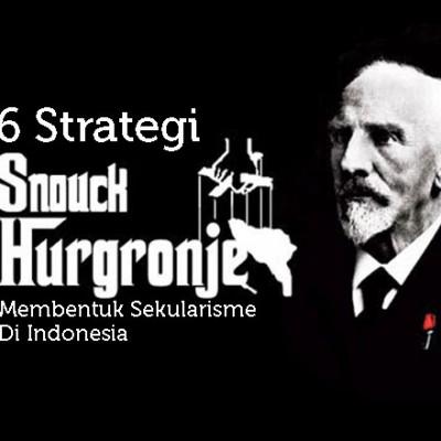 6 Strategi Snouck Hurgronje Membentuk Sekularisme Di Indonesia